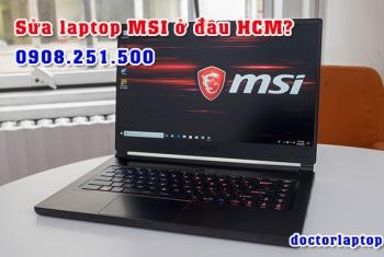 Sửa chữa laptop MSI ở đâu uy tín TP. HCM