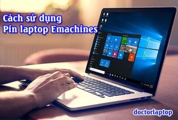 Hướng dẫn sử dụng pin laptop Emachines hiệu quả nhất