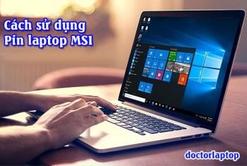 Hướng dẫn sử dụng pin laptop MSI hiệu quả nhất