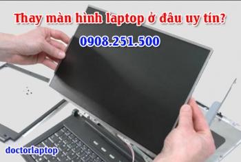 Thay màn hình laptop ở đâu uy tín TPHCM