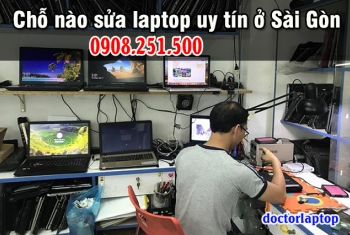 Chỗ nào sửa laptop uy tín ở Sài Gòn?