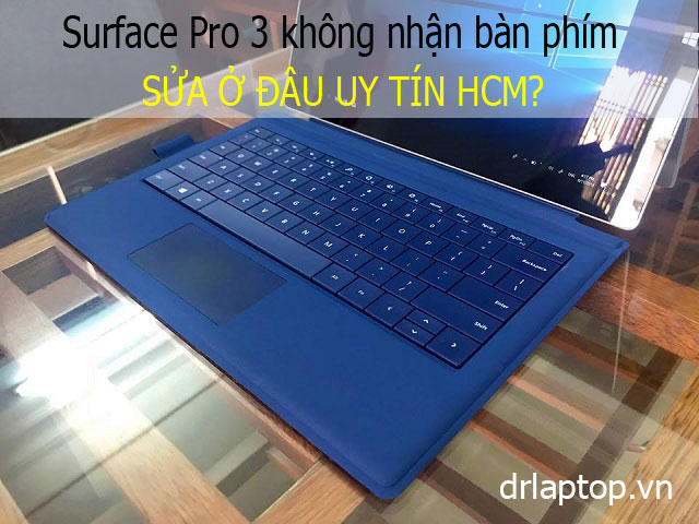 Surface Pro 3 không nhận bàn phím sửa ở đâu uy tín TP.HCM?